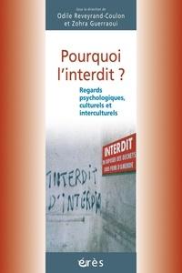 Zohra Guerraoui et Odile Reveyrand-Coulon - Pourquoi l'interdit ? - Regards psychologique, culturel et interculturel.