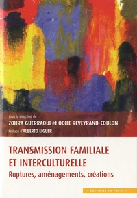 Zohra Guerraoui et Odile Reveyrand-Coulon - Transmission familiale et interculturelle - Ruptures, aménagements, créations.