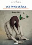 Zohra Mahi - Les Trois Grâces - Femmes entre violence, maltraitance et perversion.