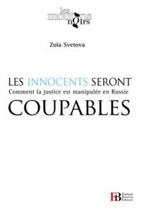 Zoïa Svetova - Les innocents seront coupables - Comment la justice est manipulée en Russie.