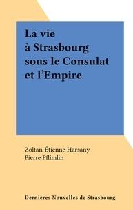 Zoltan-Étienne Harsany et Pierre Pflimlin - La vie à Strasbourg sous le Consulat et l'Empire.