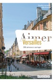 ZOOm Versailles et  Versailles in my pocket - Aimer Versailles - 200 adresses à partager.