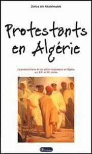 Zora-Ait Abdelmalek - Protestants en Algérie - Le protestantisme et son action missionnaire en Algérie aux XIXe et XXe siècles.