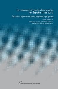 Zoraida Carandell et Julio Pérez Serrano - La construccion de la democracia en España (1868-2014) - Espacios, representaciones, agentes y proyectos.