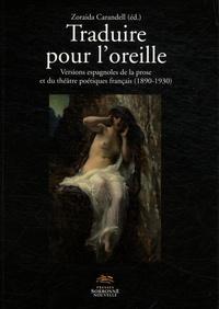 Zoraida Carandell - Traduire pour l'oreille - Versions espagnoles de la prose et du théâtre poétiques français (1890-1930).
