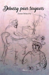 Téléchargements de livres Iphone Debussy pour toujours FB2 RTF par Zoran Belacevic