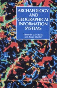 ARCHAEOLOGY AND GEOGRAPHICAL INFORMATION SYSTEMS. A european perspective, édition en anglais - Zoran Stancic   Showmesound.org