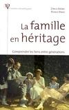 Zorica Jérémic et Patrick Vinois - La famille en héritage - Comprendre les liens entre générations.
