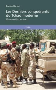 Zorrino Haroun - Les derniers conquérants du Tchad moderne.