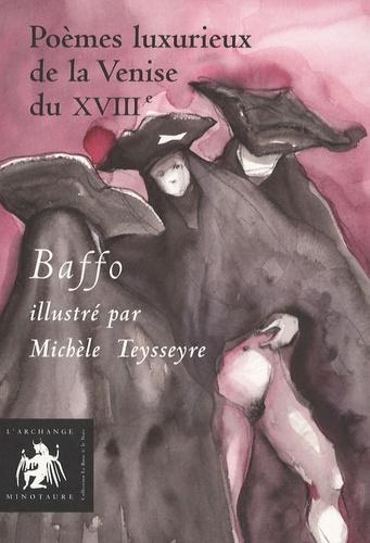Zorzi Alvise Baffo - Poèmes luxurieux de la Venise du XVIIIe.