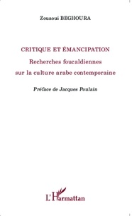 Zouaoui Beghoura - Critique et émancipation - Recherches foucaldiennes sur la culture arabe contemporaine.