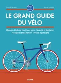 Téléchargez des ebooks pour ipod nano Le grand guide du vélo  - Matériel, mode de vie et bons plans, sécurité et législation, pratique et entraînement, petites réparations FB2 9782317017902
