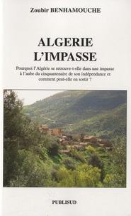 Zoubir Benhamouche - Algérie l'impasse.