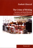 Zouhair Ghazzal - The Crime of Writing : Narrative and Shared Meanings in Criminal Cases in Baathist Syria.