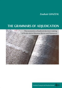 Zouhair Ghazzal - The grammars of adjudication - The economics of judicial decision making in fin-de-siècle Ottoman Beirut and Damascus.