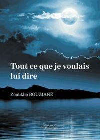 Zoulikha Bouziane - Tout ce que je voulais lui dire.