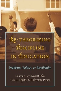 Zsuzsanna Millei et Robert john Parkes - Re-Theorizing Discipline in Education - Problems, Politics, and Possibilities.