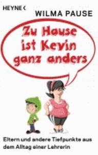 Zu Hause ist Kevin ganz anders - Eltern und andere Tiefpunkte aus dem Alltag einer Lehrerin.