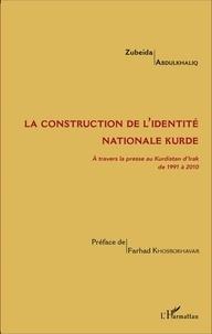 Zubeida Abdulkhaliq - La construction de l'identité nationale kurde - A travers la presse au Kurdistan d'Irak de 1991 à 2010.