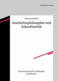 Zukunft der Geschichte - Geschichtsphilosophie und Zukunftsethik.