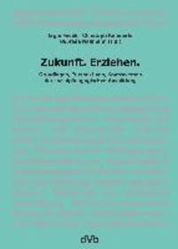 Zukunft.Erziehen - Grundlagen, Perspektiven, Kontroversen der sozialpädagogischen Ausbildung.