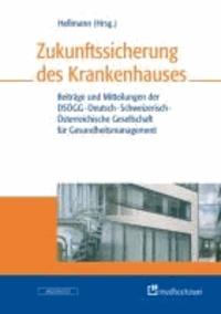 Zukunftssicherung des Krankenhauses - Beiträge und Mitteilungen der DSÖGG-Deutsch-Schweizerisch-Österreichische Gesellschaft für Gesundheitsmanagement.