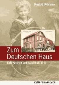 Zum Deutschen Haus - Eine Kindheit und Jugend bis 1933.