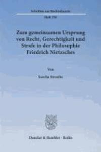Zum gemeinsamen Ursprung von Recht, Gerechtigkeit und Strafe in der Philosophie Friedrich Nietzsches.