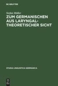 Zum Germanischen aus laryngaltheoretischer Sicht - Mit einer Einführung in die Grundlagen der Laryngaltheorie.