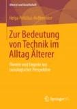 Zur Bedeutung von Technik im Alltag Älterer - Theorie und Empirie aus soziologischer Perspektive.