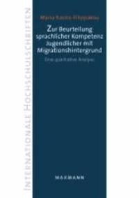 Zur Beurteilung sprachlicher Kompetenz Jugendlicher mit Migrationshintergrund - Eine qualitative Analyse.