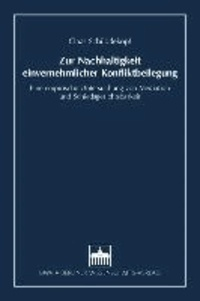 Zur Nachhaltigkeit einvernehmlicher Konfliktbeilegung - Eine empirische Untersuchung von Mediation und Schiedsgerichtsbarkeit.