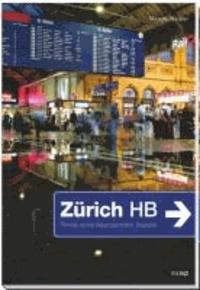 Zürich HB - Porträt eines faszinierenden Kosmos.