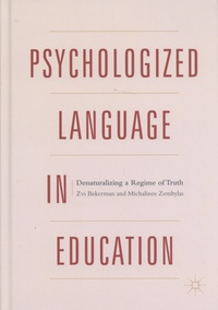 Zvi Bekerman et Michalinos Zembylas - Psychologized Language in Education - Denaturalizing a Regime of Truth.