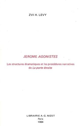 Zvi Lévy - Jérôme Agonistes - Les structures dramatiques et les procédures narratives de La porte étroite.