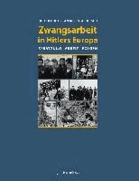 Zwangsarbeit in Hitlers Europa - Besatzung, Arbeit, Folgen.
