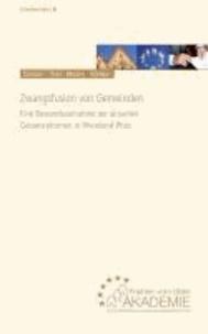 Zwangsfusion von Gemeinden - Eine Bestandsaufnahme der aktuellen Gebietsreformen in Rheinland-Pfalz.