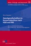 Zweckgesellschaften im Konzernabschluss nach HGB und IFRS - Bilanzrechtliche Behandlung - Konsolidierung - Berichterstattungspraxis.