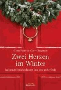 Zwei Herzen im Winter - In kleinen Entscheidungen liegt eine große Kraft. Roman..