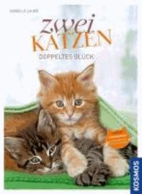 Zwei Katzen - doppeltes Glück - Auswahl, Eingewöhnung und harmonisches Zusammenleben.