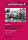 Zwischen Fortschritt und Verstrickung - Die biologischen Institute der Universität Münster 1922 bis 1962.