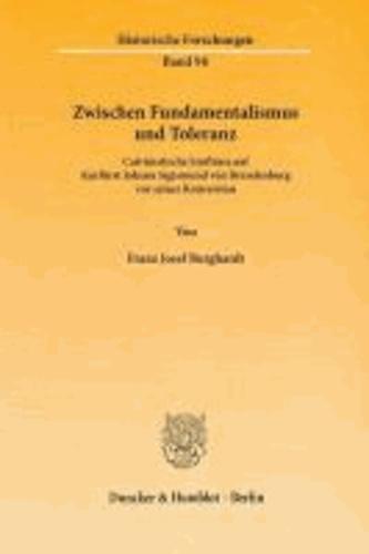 Zwischen Fundamentalismus und Toleranz - Calvinistische Einflüsse auf Kurfürst Johann Sigismund von Brandenburg vor seiner Konversion.