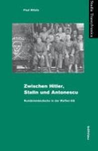 Zwischen Hitler, Stalin und Antonescu - Rumäniendeutsche in der Waffen-SS.