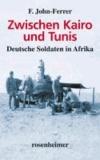 Zwischen Kairo und Tunis - Deutsche Soldaten in Afrika.