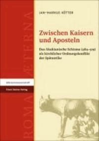 Zwischen Kaisern und Aposteln - Das Akakianische Schisma (484-519) als kirchlicher Ordnungskonflikt der Spätantike.