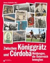 Zwischen Königgrätz und Cordoba - Meldungen, die Österreich bewegten.