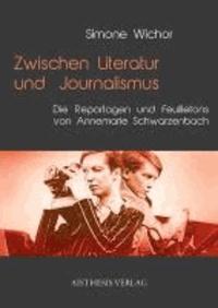 Zwischen Literatur und Journalismus - Die Reportagen und Feuilletons von Annemarie Schwarzenbach.