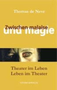 Zwischen Malaise und Magie - Theater im Leben - Leben im Theater.