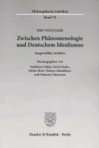 Zwischen Phänomenologie und Deutschem Idealismus - Ausgewählte Aufsätze.