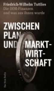 Zwischen Plan- und Marktwirtschaft - Die DDR-Finanzen und was aus ihnen wurde.
